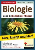 Die Welt der Pflanzen / Biologie - kurz, knapp und klar! Bd.2