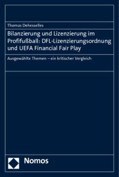 Bilanzierung und Lizenzierung im Profifußball: DFL-Lizenzierungsordnung und UEFA Financial Fair Play - Dehesselles, Thomas