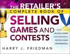 The Retailer's Complete Book of Selling Games and Contests: Over 100 Selling Games for Increasing On-The-Floor Performance
