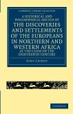 A Historical and Philosophical Sketch of the Discoveries and Settlements of the Europeans in Northern and Western Africa, at the Close of the Eighte