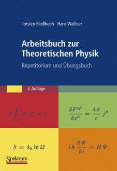 Arbeitsbuch zur Theoretischen Physik - Fließbach, Torsten; Walliser, Hans