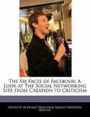 The Six Faces of Facebook: A Look at the Social Networking Site from Creation to Criticism
