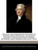 Colleges and Universities Attended by United States Presidents, Including College of William & Mary: Thomas Jefferson, James Monroe and John Tyler