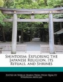 Shintoism: Exploring the Japanese Religion, Its Rituals, and Shrines