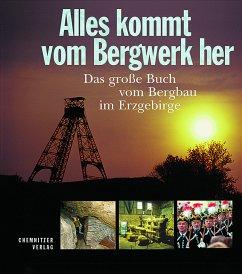 Alles kommt vom Bergwerk her - Lahl, Bernd; Kugler, Jens