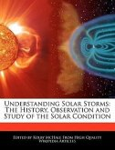 Understanding Solar Storms: The History, Observation and Study of the Solar Condition