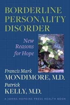 Borderline Personality Disorder - Mondimore, Francis Mark (Director, Johns Hopkins Bayview Medical Cen; Kelly, Patrick (Assistant Clinical Professor-Health Sciences, David