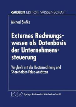 Externes Rechnungswesen als Datenbasis der Unternehmenssteuerung - Siefke, Michael