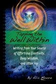 Tapping the Well Within: Writing from Your Source of Effortless Creativity, Deep Wisdom, and Utter Joy