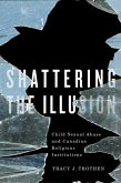 Shattering the Illusion: Child Sexual Abuse and Canadian Religious Institutions