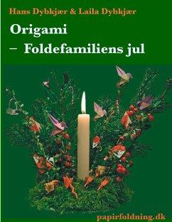 Origami - Foldefamiliens jul - Dybkjær, Hans; Dybkjær, Laila