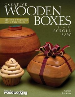Creative Wooden Boxes from the Scroll Saw: 28 Useful & Surprisingly Easy-To-Make Projects - Rothman, Carole
