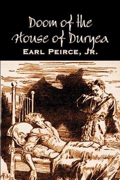 Doom of the House of Duryea by Earl Peirce Jr., Science Fiction, Fantasy - Peirce, Jr. Earl
