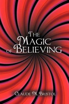 The Magic of Believing - Bristol, Claude M.