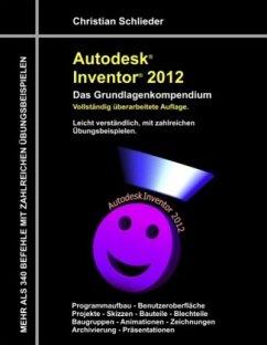Autodesk Inventor 2012 - Das Grundlagenkompendium - Schlieder, Christian