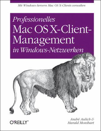 Professionelles Mac OS X-Client-Management in Windows-Netzwerken - Aulich, André; Monihart, Harald