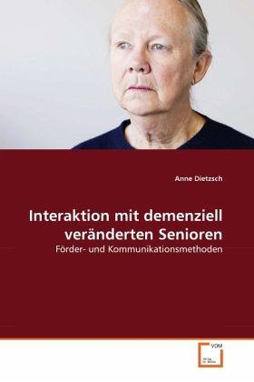 Interaktion mit demenziell veränderten Senioren - Dietzsch, Anne