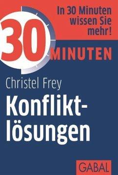 30 Minuten Konfliktlösungen - Frey, Christel