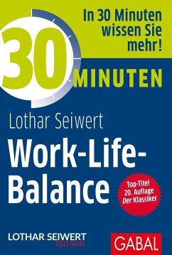 30 Minuten Work-Life-Balance - Seiwert, Lothar J.
