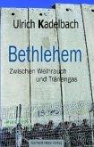 Bethlehem - Zwischen Weihrauch und Tränengas