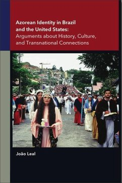Azorean Identity in Brazil and the United States: Arguments about History, Culture, and Transnational Connections - Leal, João