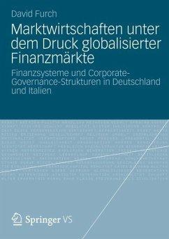 Marktwirtschaften unter dem Druck globalisierter Finanzmärkte - Furch, David