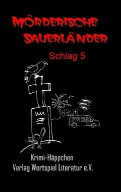 Mörderische Sauerländer - Schlag 5 - Baumeister, Uta; Grünebaum, Martina; Kallweit, Frank; Lesniak, Birgit