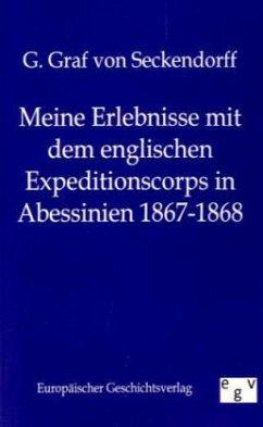 Meine Erlebnisse mit dem englischen Expeditionscorps in Abessinien 1867-1868 - Seckendorff, G. Graf von