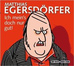 Ich mein's doch nur gut, Audio-CD - Egersdörfer, Matthias