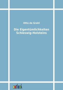 Die Eigentümlichkeiten Schleswig-Holsteins - Grahl, Otto de
