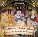 CD WISSEN - MYTHOS & WAHRHEIT - Das Mittelalter - Handwerker, Händler, Bauern (MP3-Download)