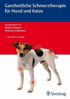 Ganzheitliche Schmerztherapie für Hund und Katze - Kasper, Markus; Zohmann, Andreas