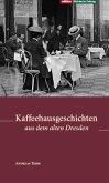 Kaffeehausgeschichten aus dem alten Dresden