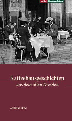 Kaffeehausgeschichten aus dem alten Dresden - Them, Andreas