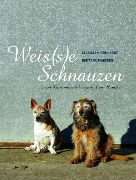 Weis(s)e Schnauzen - Reinhardt, Clarissa von; Putfarcken, Britta