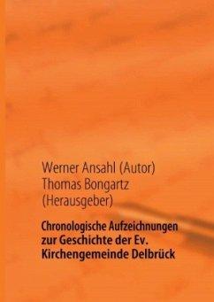 Chronologische Aufzeichnungen zur Geschichte der Ev. Kirchengemeinde Delbrück - Ansahl, Werner
