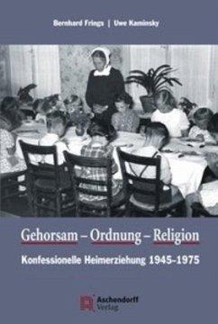 Gehorsam, Ordnung, Religion - Frings, Bernhard; Kaminsky, Uwe