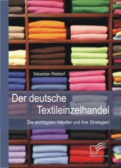 Der deutsche Textileinzelhandel: Die wichtigsten Händler und ihre Strategien - Rietdorf, Sebastian