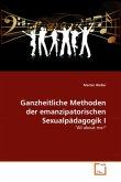 Ganzheitliche Methoden der emanzipatorischen Sexualpädagogik I
