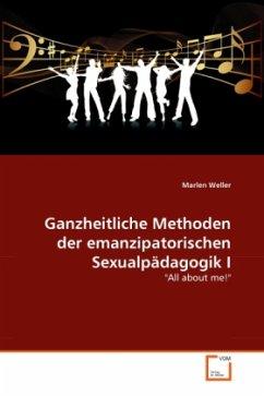 Ganzheitliche Methoden der emanzipatorischen Sexualpädagogik I - Weller, Marlen