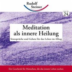 Meditation als innere Heilung - Steiner, Rudolf