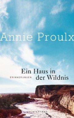 Ein Haus in der Wildnis - Proulx, Annie