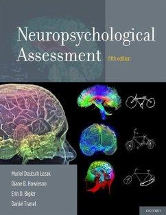 Neuropsychological Assessment - Lezak, Muriel Deutsch (Professor Emerita of Neurology, Psychiatry, a; Howieson, Diane B. (Associate Professor of Neurology and Psychiatry,; Bigler, Erin D. (Professor of Psychology and Neuroscience, Professor