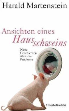 Ansichten eines Hausschweins - Martenstein, Harald