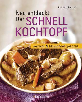 Neu entdeckt: Der Schnellkochtopf - Ehrlich, Richard