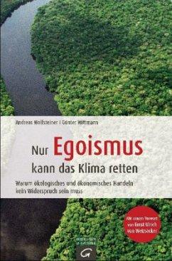 Nur Egoismus kann das Klima retten - Wolfsteiner, Andreas; Wittmann, Günter