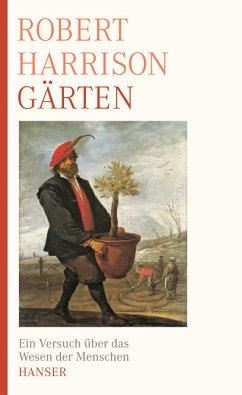 Gärten: Ein Versuch über das Wesen der Menschen - Harrison, Robert und Martin Pfeiffer