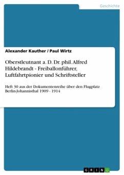 Oberstleutnant a. D. Dr. phil. Alfred Hildebrandt - Freiballonführer, Luftfahrtpionier und Schriftsteller