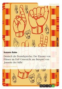 Deutsch als Fremdsprache: Der Einsatz von Filmen im DaF-Unterricht am Beispiel von 'Jenseits der Stille'