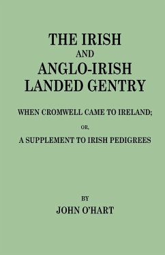 The Irish and Anglo-Irish Landed Gentry When Cromwell Came to Ireland, or, A Supplement to Irish Pedigrees - O'Hart, John